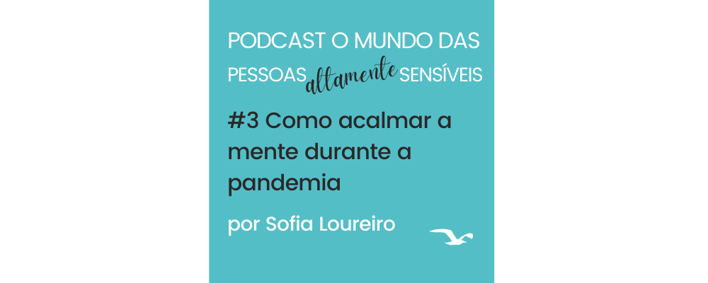 Podcast #3 Como acalmar a mente durante a pandemia