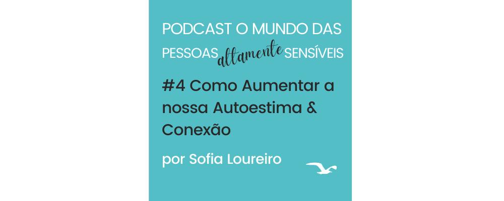 Podcast #4 Como Aumentar a nossa Autoestima & Conexão