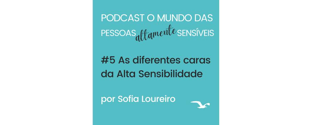 Podcast #5 As Diferentes Caras da Alta Sensibilidade