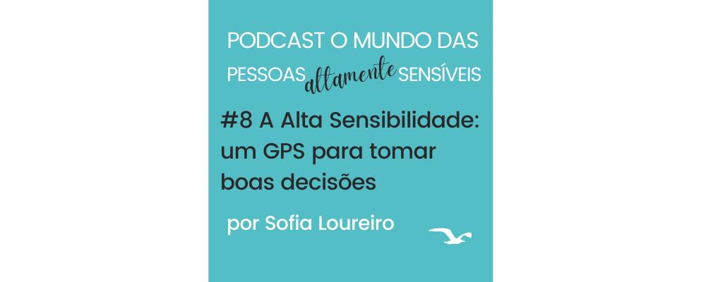 Podcast #8 Alta Sensibilidade: um GPS para tomar boas decisões