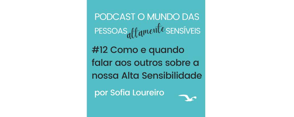 Podcast #12 Como e quando falar aos outros sobre a nossa Alta Sensibilidade