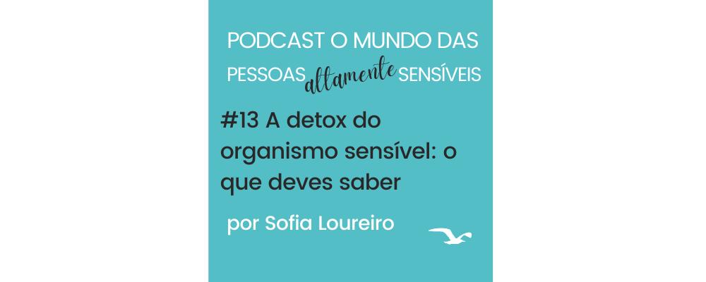 Podcast #13 A detox do organismo sensível: o que deves saber