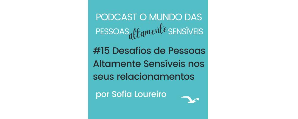 Podcast #15 Desafios de Pessoas Altamente Sensíveis nos seus relacionamentos