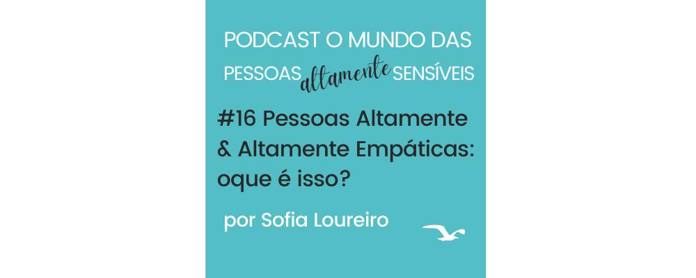Podcast #16 Ser Altamente Sensível e Altamente Empático