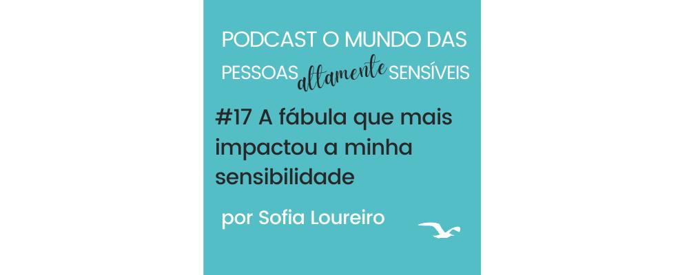 Podcast #17 A fábula que mais impactou a minha sensibilidade