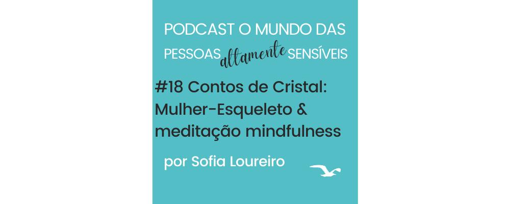 Podcast #18 Contos de Cristal: Mulher-Esqueleto & meditação mindfulness