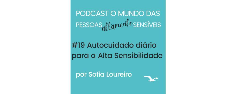 Podcast #19 Autocuidado diário para a Alta Sensibilidade