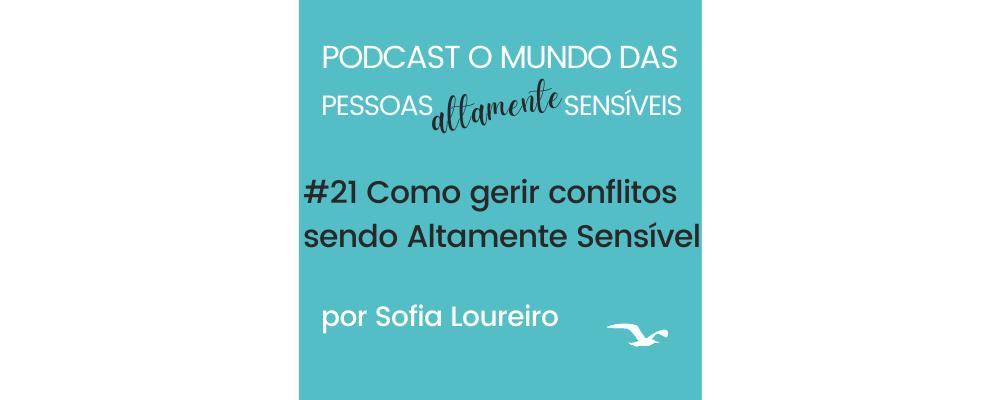 Podcast #21 Como gerir conflitos sendo Altamente Sensível