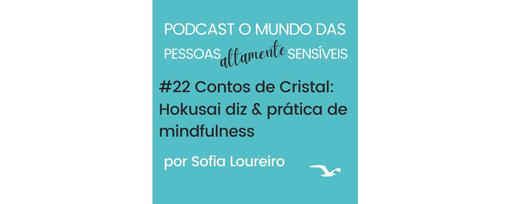 Podcast #22 Contos de Cristal: Hokusai diz e prática de mindfulness