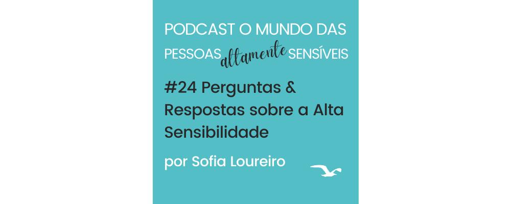 Podcast #24 Perguntas & respostas sobre a Alta Sensibilidade