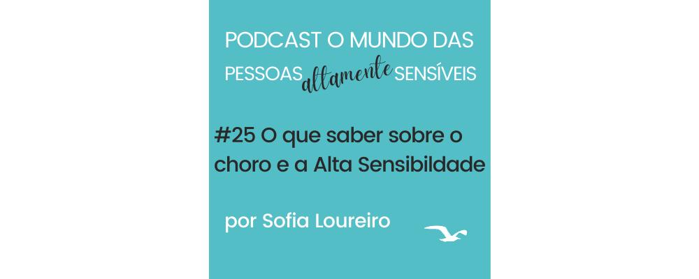 Podcast #25 O que saber sobre o choro e a Alta Sensibilidade