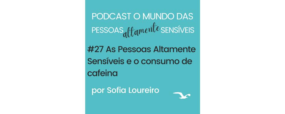Podcast #27 As Pessoas Altamente Sensíveis e o consumo de cafeína