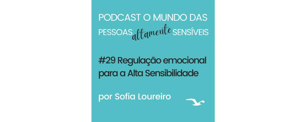 Podcast #29 Regulação emocional para a Alta Sensibilidade